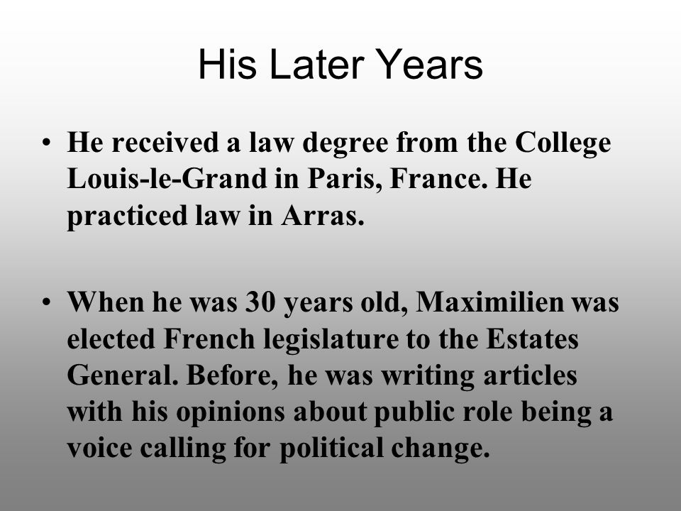His Later Years He received a law degree from the College Louis-le-Grand in Paris, France.