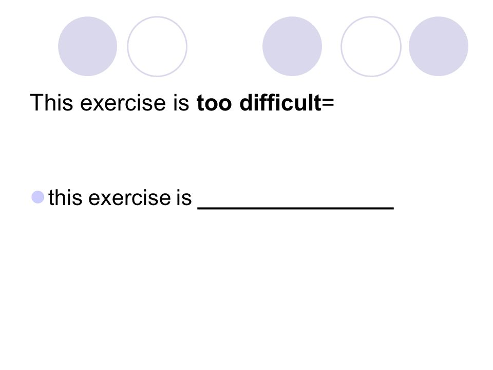 This exercise is too difficult= this exercise is ________________