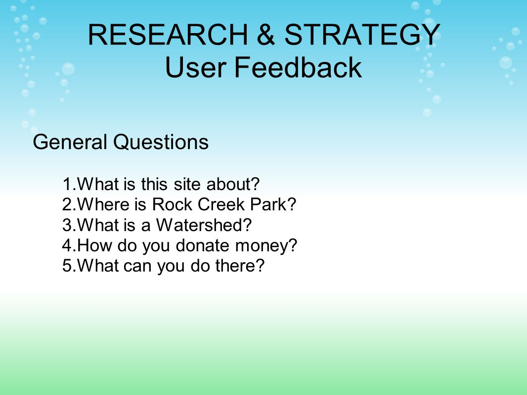 RESEARCH & STRATEGY User Feedback General Questions 1.What is this site about.