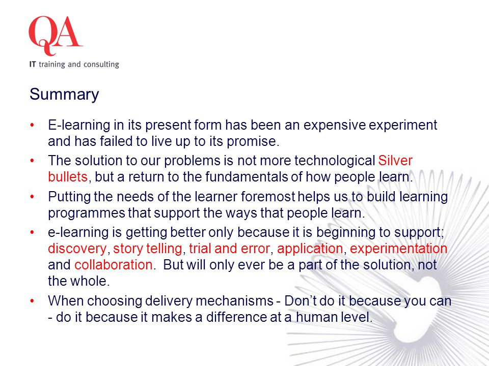 Summary E-learning in its present form has been an expensive experiment and has failed to live up to its promise.