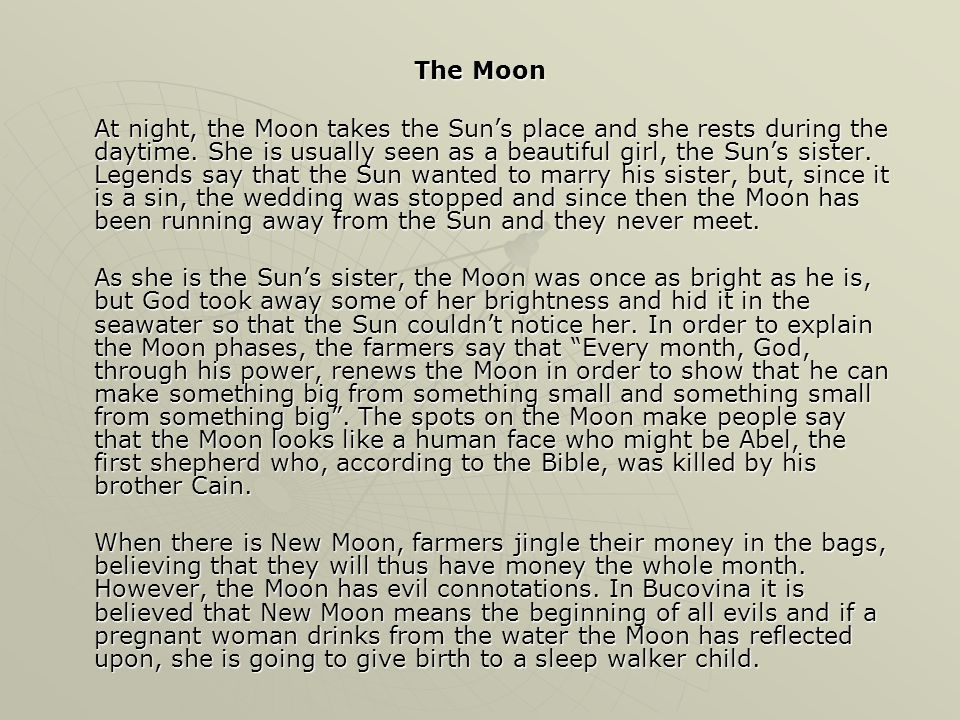 The Moon At night, the Moon takes the Sun's place and she rests during the daytime.