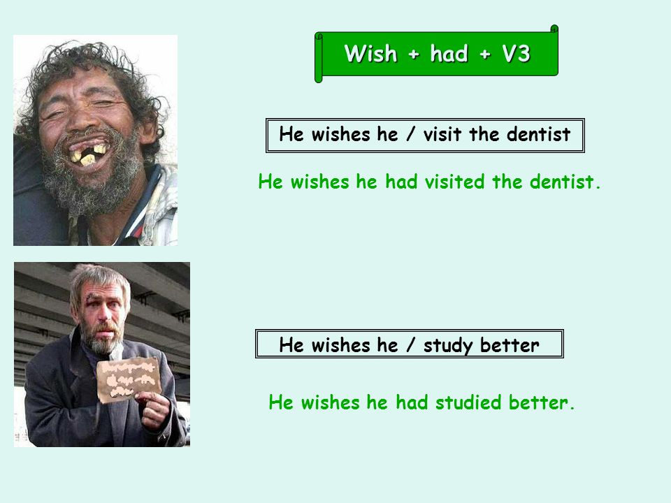 He wishes he / visit the dentist He wishes he / study better He wishes he had visited the dentist.