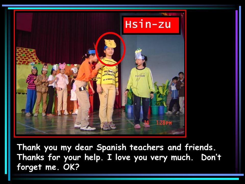 Song-Fu Thank you teachers for teaching us English and now I know a lot of English and Spanish culture.
