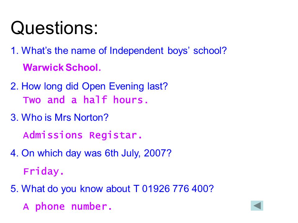 Questions: 1. What's the name of Independent boys' school? 2. How long did Open Evening last? 3. Who is Mrs Norton? 4. On which day was 6th July, 2007