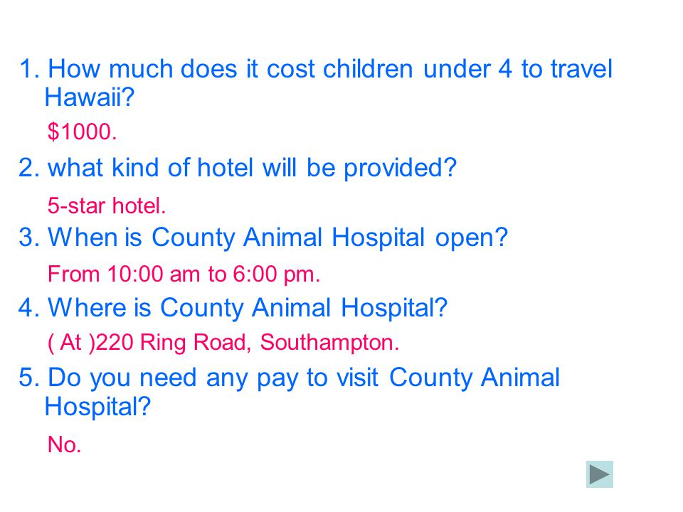 1. How much does it cost children under 4 to travel Hawaii? 2. what kind of hotel will be provided? 3. When is County Animal Hospital open? 4. Where i