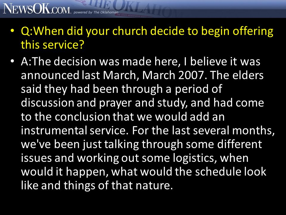 Q:When did your church decide to begin offering this service? A:The decision was made here, I believe it was announced last March, March 2007. The eld