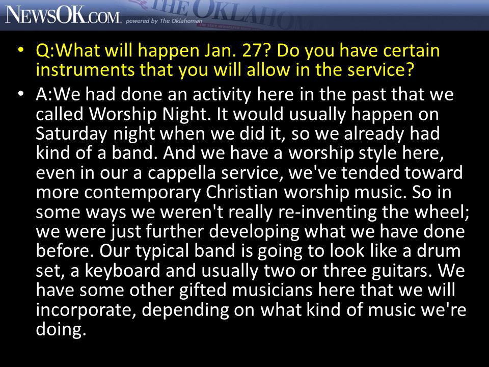 Q:What will happen Jan. 27. Do you have certain instruments that you will allow in the service.