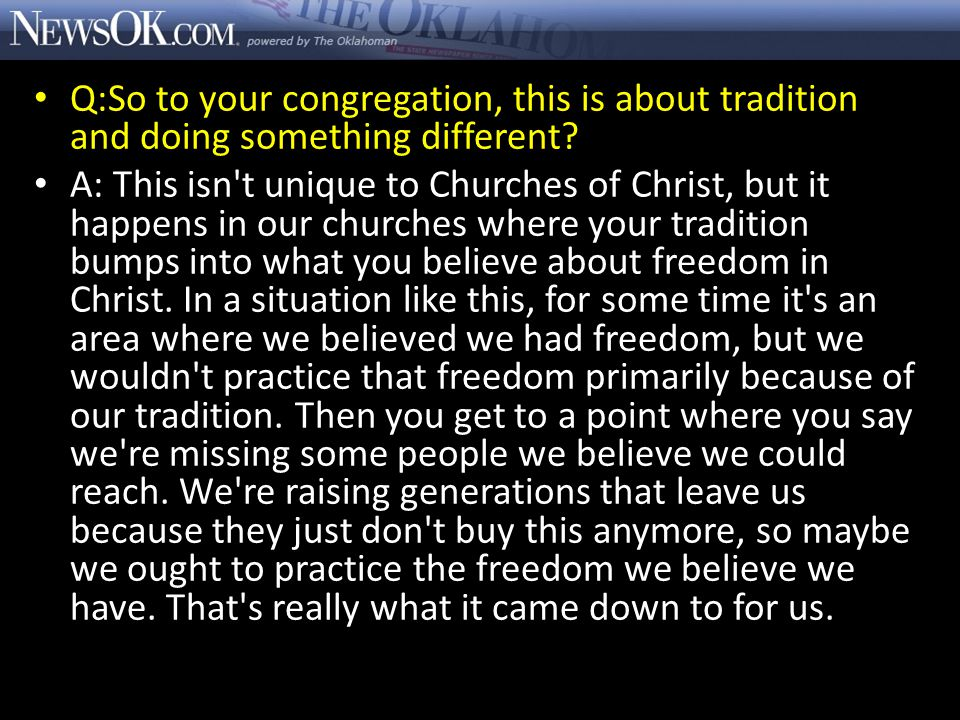 Q:So to your congregation, this is about tradition and doing something different.
