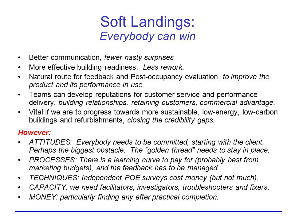 Soft Landings: Everybody can win Better communication, fewer nasty surprises More effective building readiness.