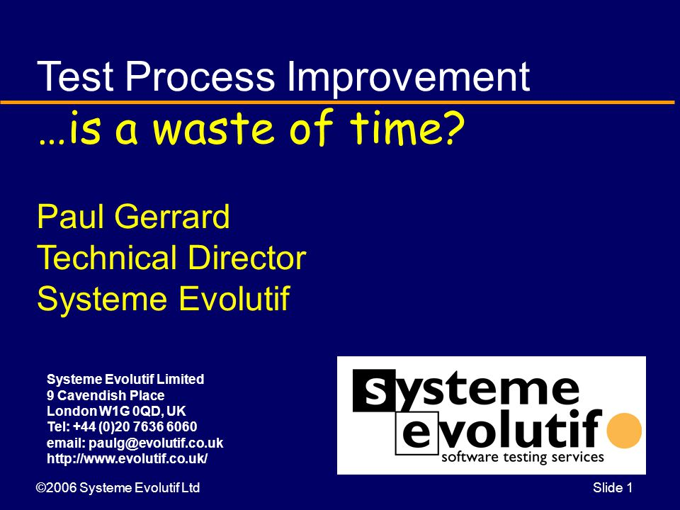©2006 Systeme Evolutif LtdSlide 1 Test Process Improvement …is a waste of time.