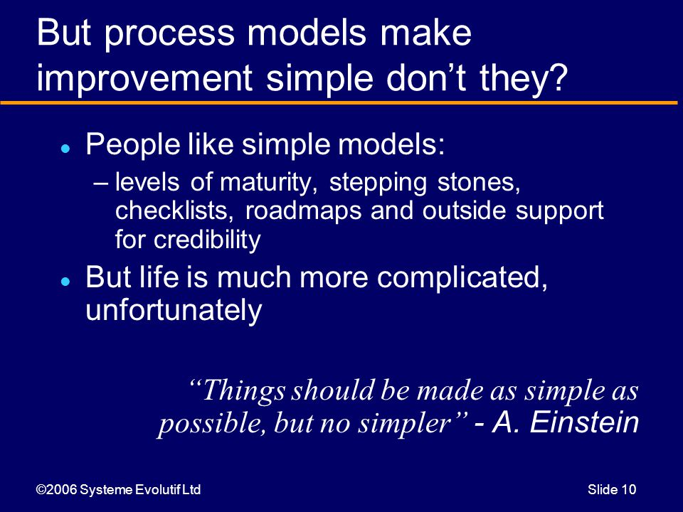 ©2006 Systeme Evolutif LtdSlide 10 But process models make improvement simple don't they.
