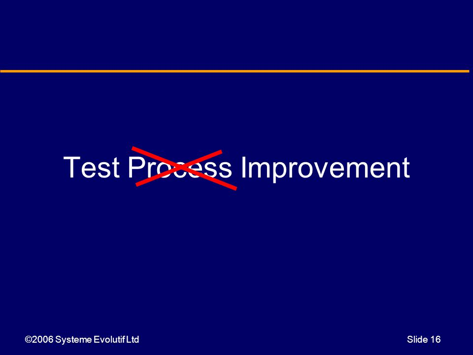 ©2006 Systeme Evolutif LtdSlide 16 Test Process Improvement