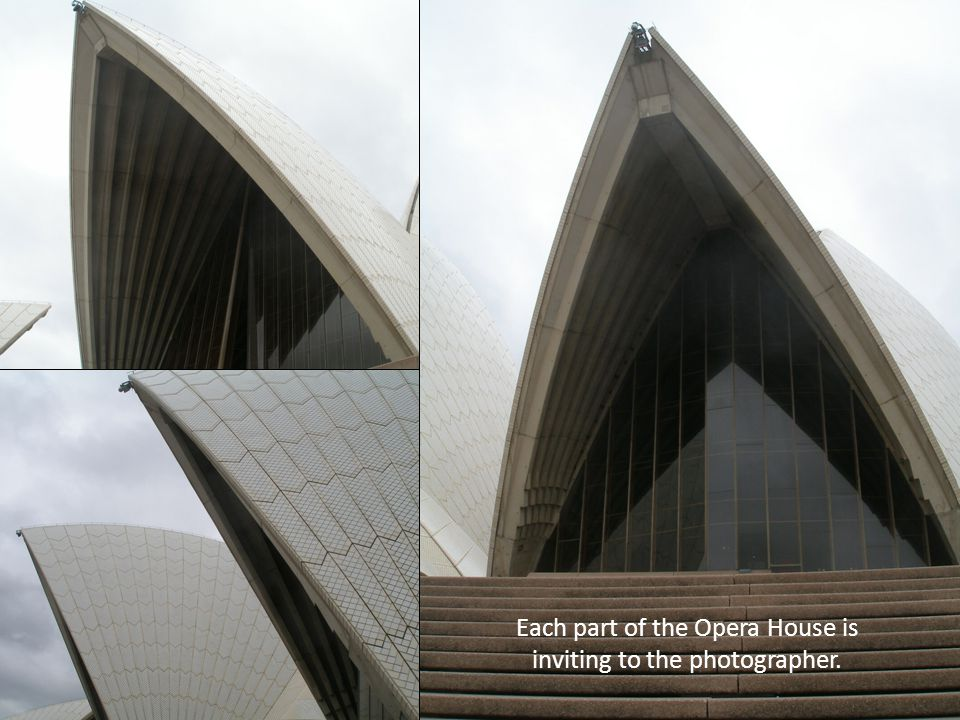 Each part of the Opera House is inviting to the photographer.