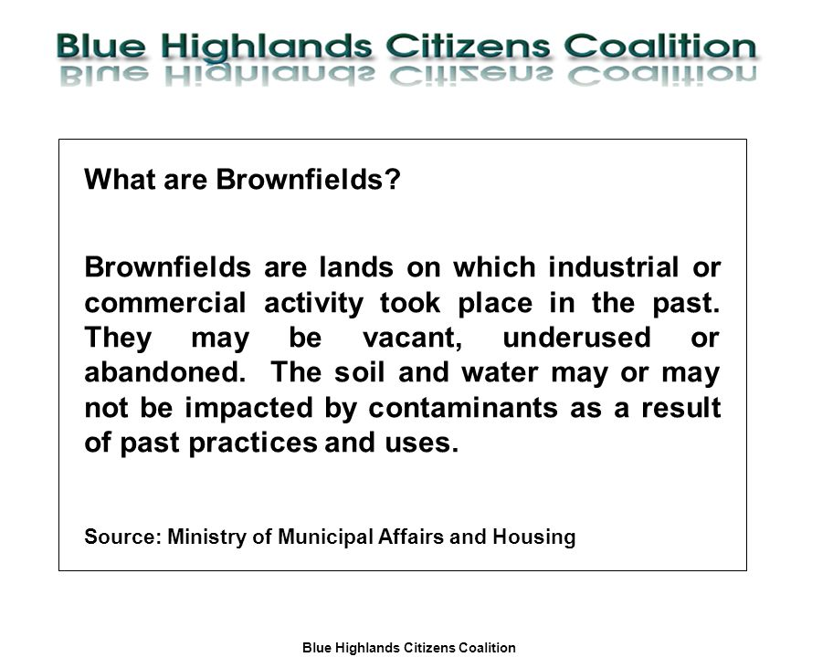 Blue Highlands Citizens Coalition www.bhcc.ca Local Control/Responsible and Informed Decision-Making What are Brownfields.