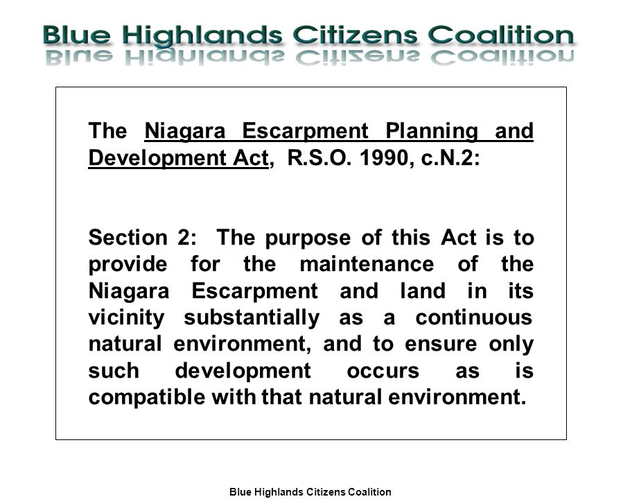 Blue Highlands Citizens Coalition www.bhcc.ca Local Control/Responsible and Informed Decision-Making The Niagara Escarpment Planning and Development Act, R.S.O.