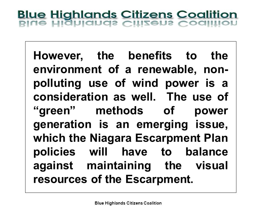 Blue Highlands Citizens Coalition www.bhcc.ca Local Control/Responsible and Informed Decision-Making However, the benefits to the environment of a renewable, non- polluting use of wind power is a consideration as well.
