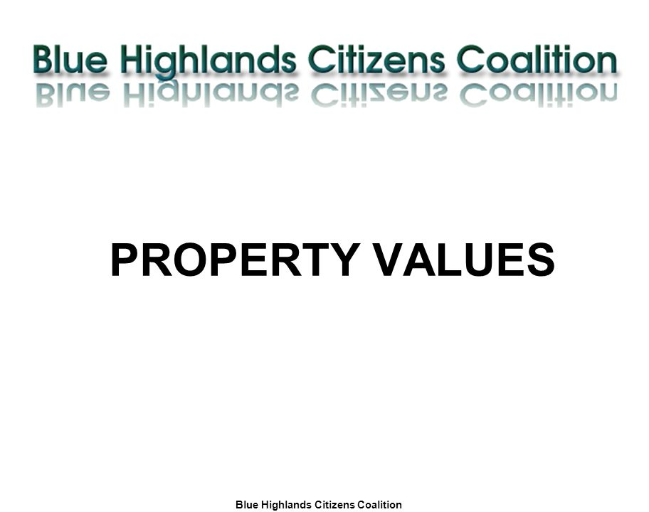 Blue Highlands Citizens Coalition www.bhcc.ca Local Control/Responsible and Informed Decision-Making PROPERTY VALUES