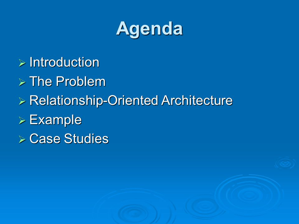 Agenda  Introduction  The Problem  Relationship-Oriented Architecture  Example  Case Studies