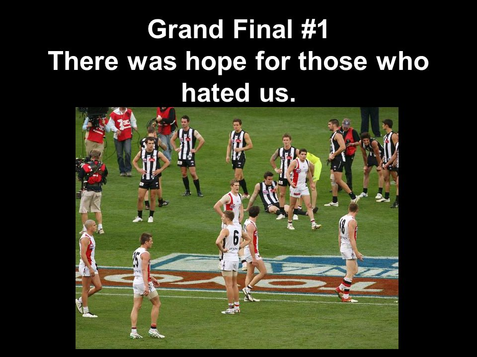 Grand Final #1 There was hope for those who hated us.
