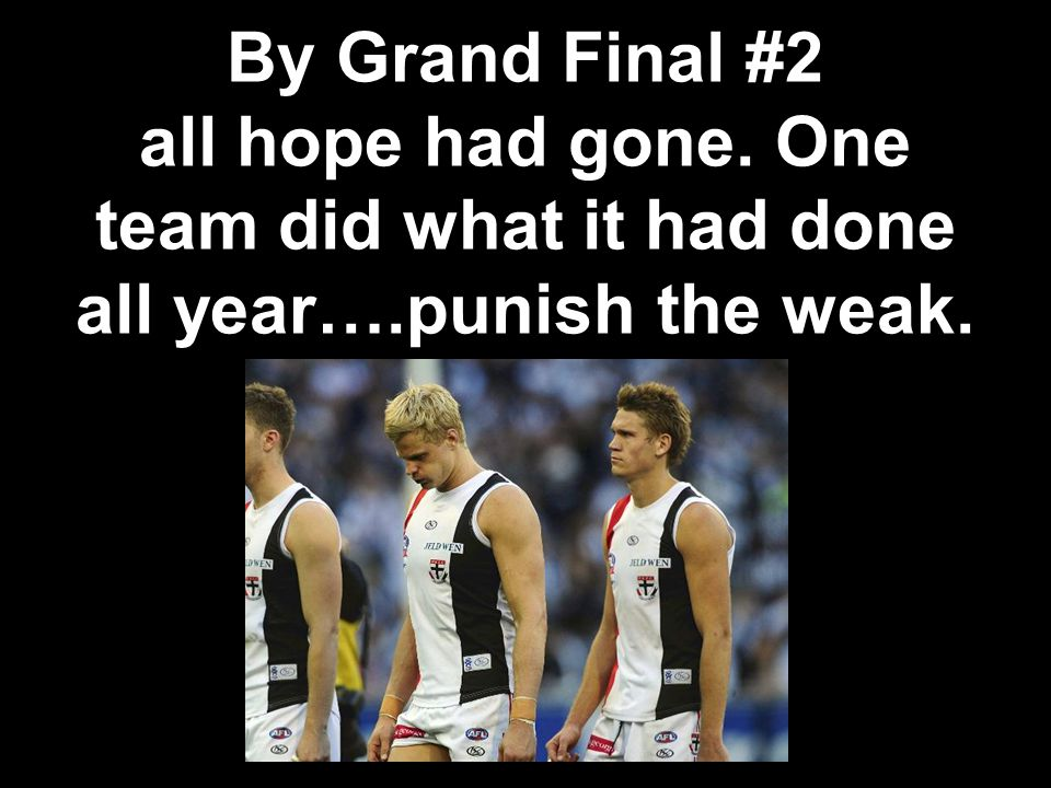 By Grand Final #2 all hope had gone. One team did what it had done all year….punish the weak.