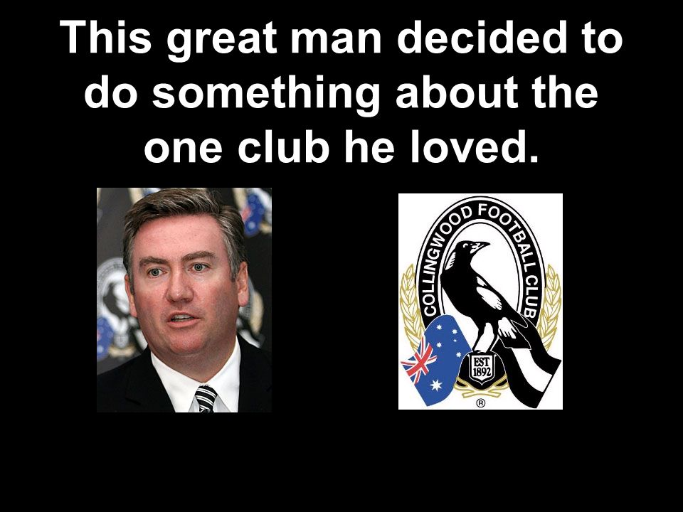 This great man decided to do something about the one club he loved.