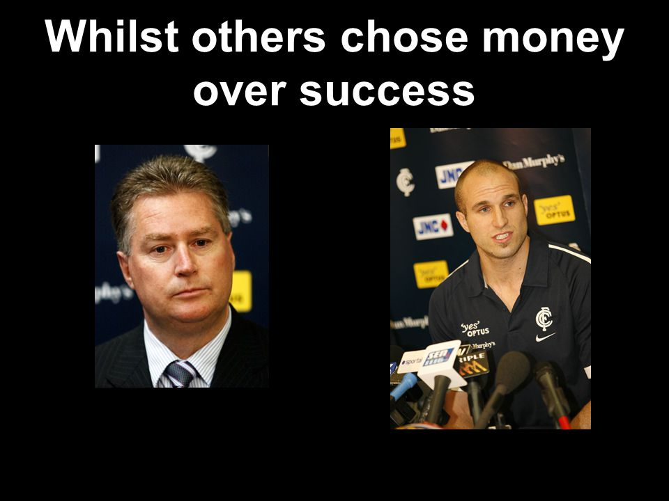 Whilst others chose money over success