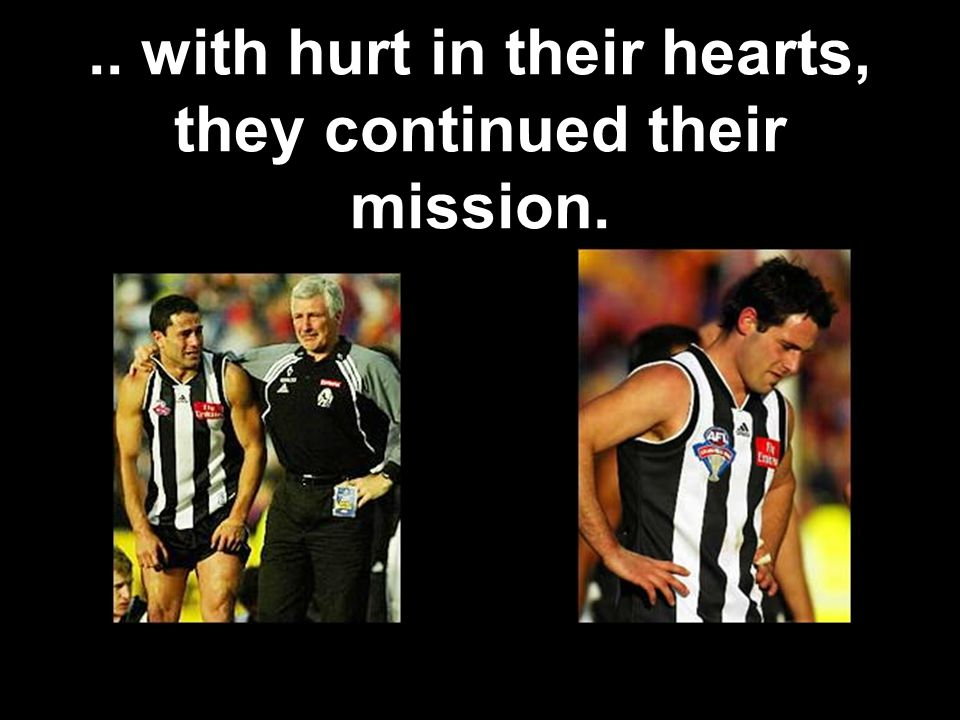 .. with hurt in their hearts, they continued their mission.