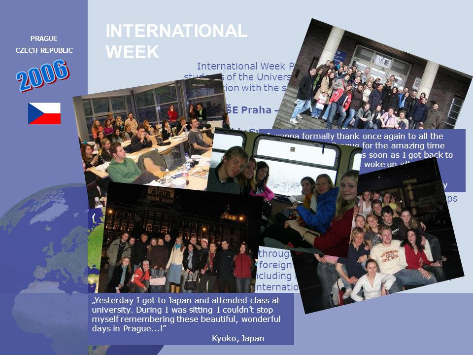 International Week Prague 2007 is organized by students of the University of Economics, Prague in cooperation with the student organization ESN VŠE Pr