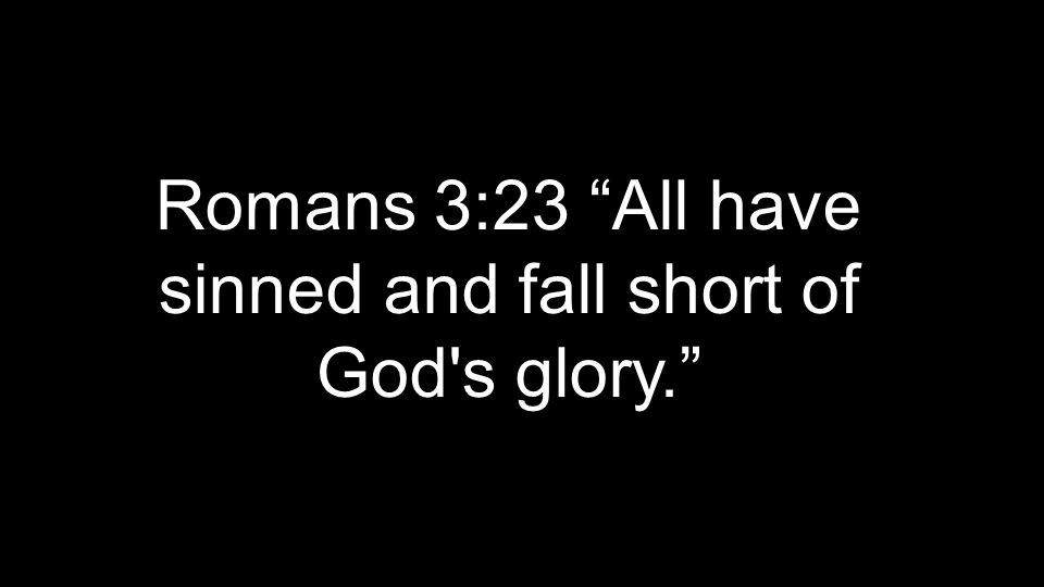 "Romans 3:23 ""All have sinned and fall short of God's glory."""
