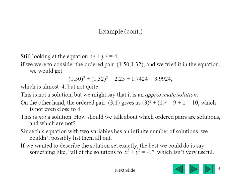 4 Example (cont.) Still looking at the equation x 2 + y 2 = 4, if we were to consider the ordered pair (1.50,1.32), and we tried it in the equation, w
