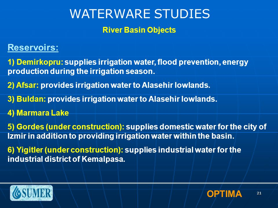 OPTIMA 21 River Basin Objects Reservoirs: 1) Demirkopru: supplies irrigation water, flood prevention, energy production during the irrigation season.