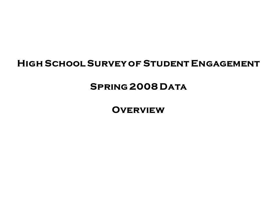 High School Survey of Student Engagement Spring 2008 Data Overview