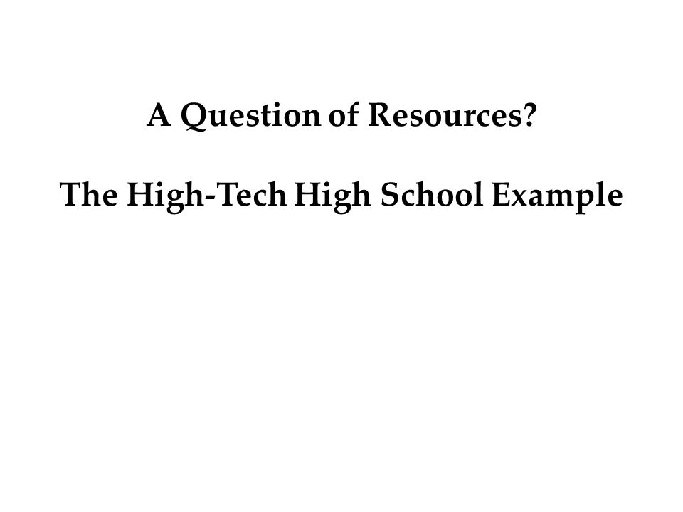 A Question of Resources? The High-Tech High School Example