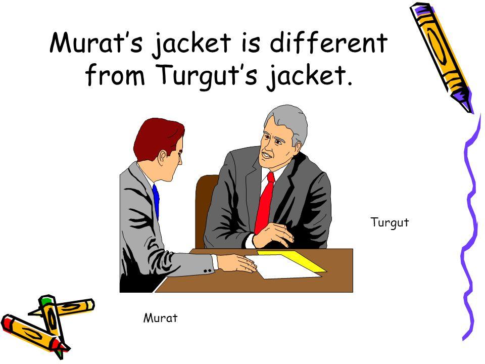Murat's tie is different from Turgut's tie. Murat Turgut