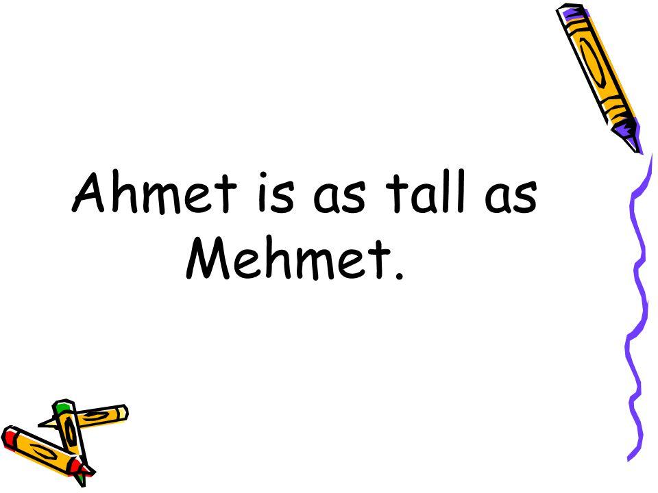 Ahmet is 1.85 cm Mehmet 1.85 cm