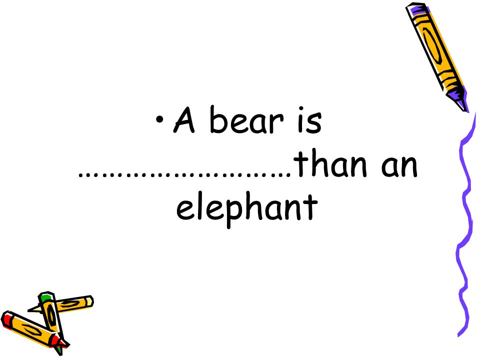 An elephant is bigger than a mouse