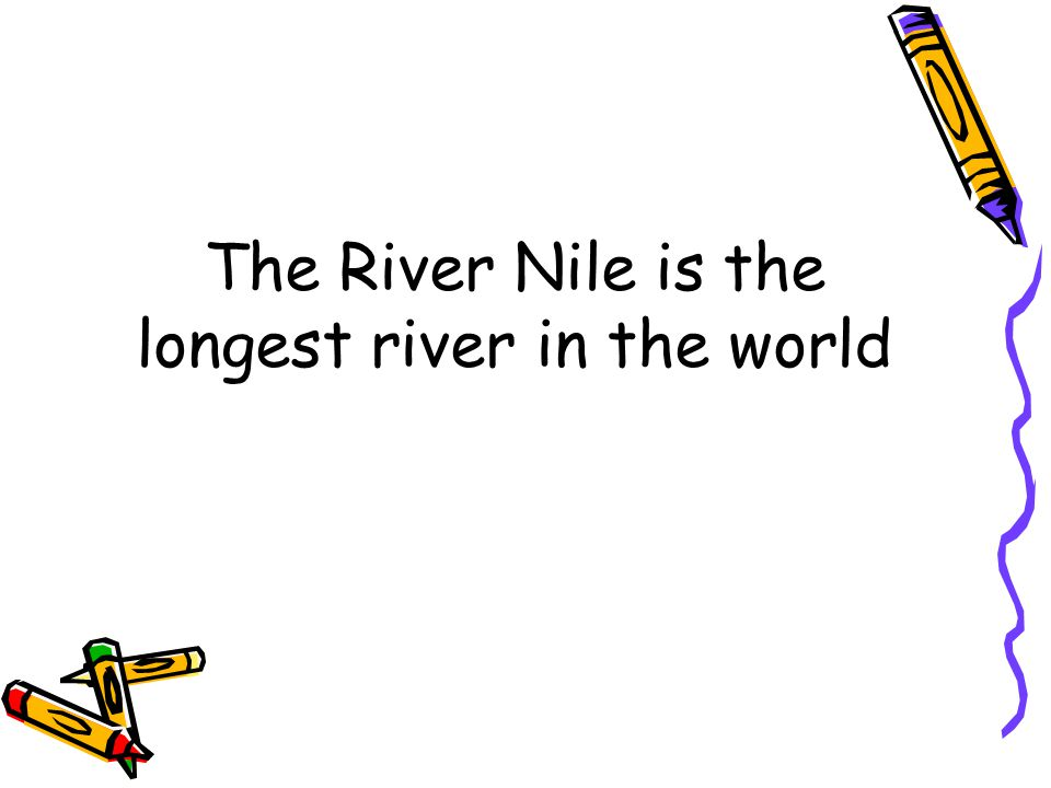 The River Nile is the …………………….river in the world.