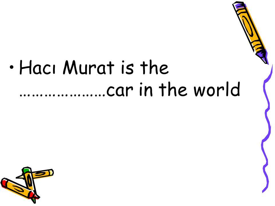 Expensive --- Cheap Ferrari: 1.000.000 $ Bmw : 600.000 $ Porche: 930.000 $ Hacı Murat: 850 YTL Fiat Bis: 800 $
