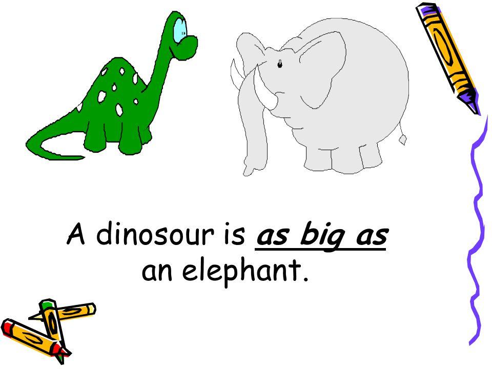 Big A dinosour An elephant