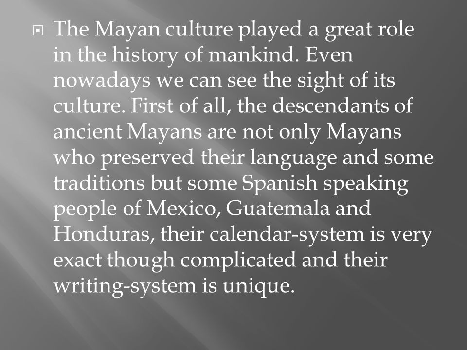  The Mayan culture played a great role in the history of mankind.