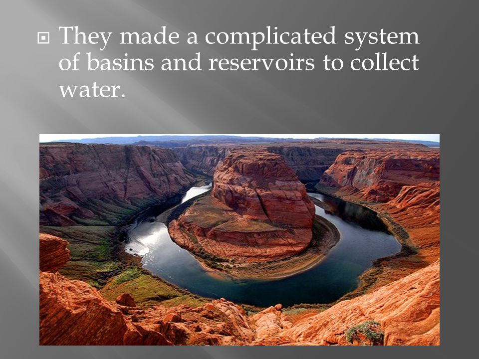  They made a complicated system of basins and reservoirs to collect water.