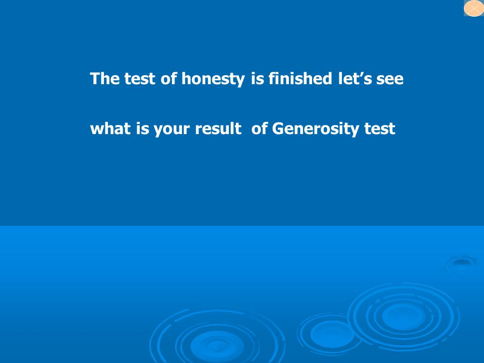 The test of honesty is finished let's see what is your result of Generosity test