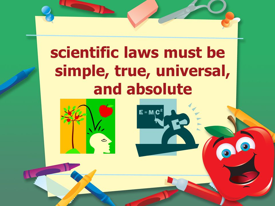 scientific laws must be simple, true, universal, and absolute