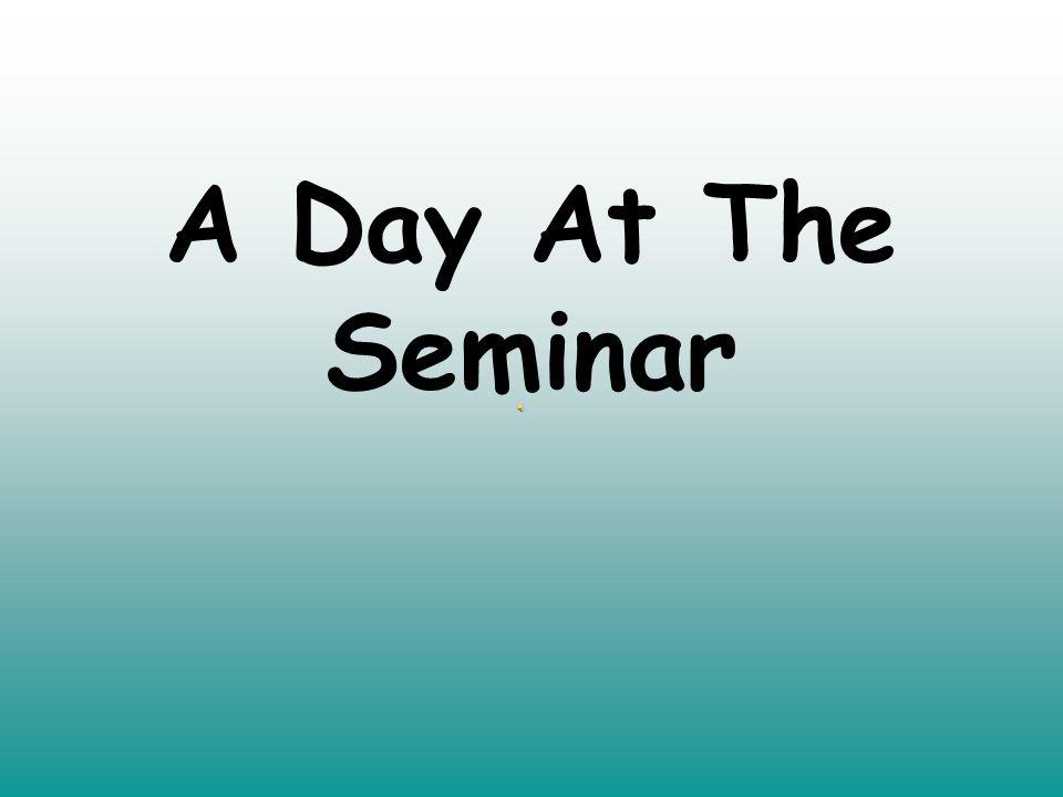 A Day At The Seminar