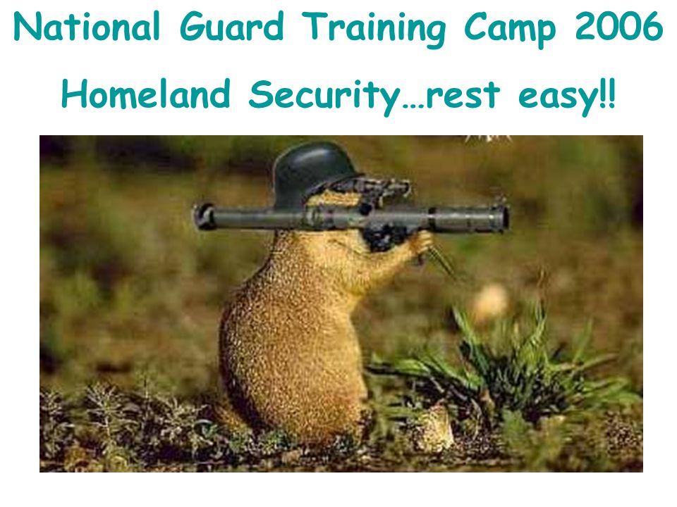 National Guard Training Camp 2006 Homeland Security…rest easy!!