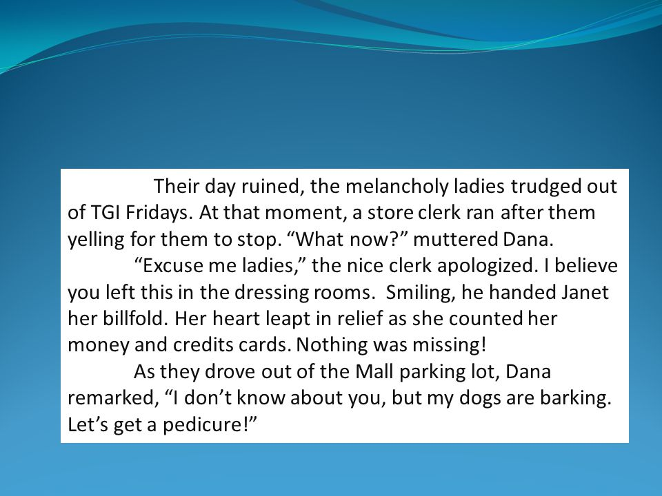 """Their day ruined, the melancholy ladies trudged out of TGI Fridays. At that moment, a store clerk ran after them yelling for them to stop. """"What now?"""""""