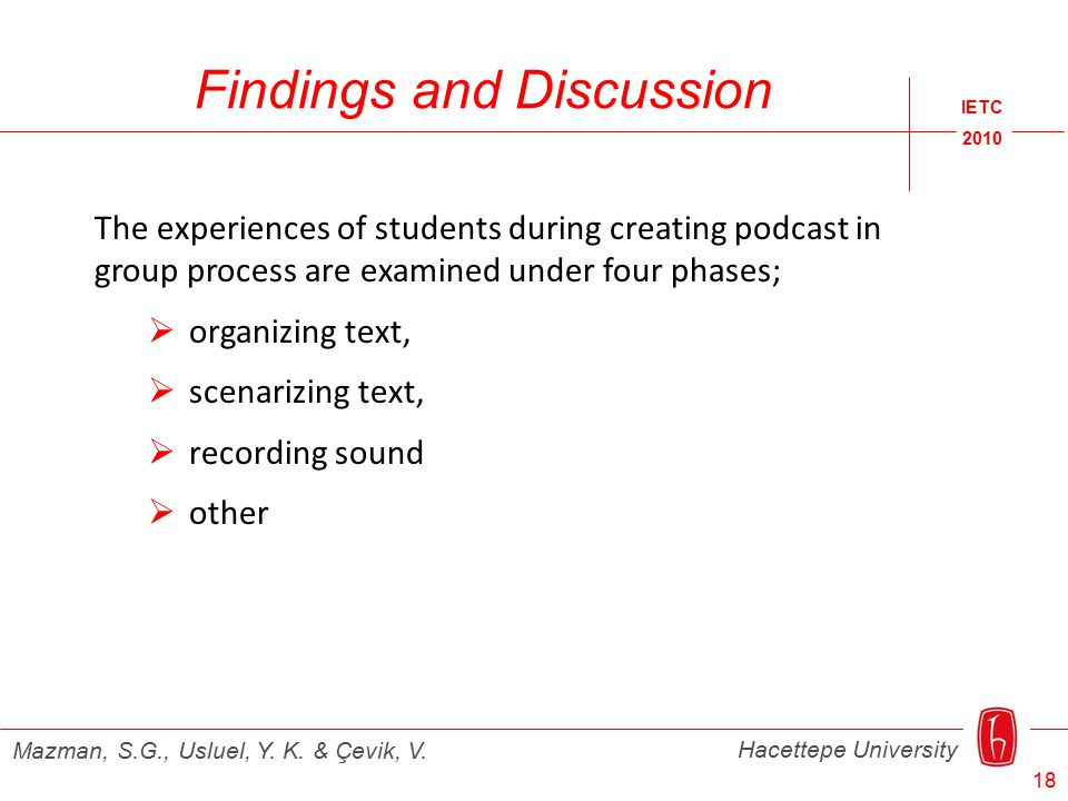 IETC 2010 Hacettepe University Mazman, S.G., Usluel, Y. K. & Çevik, V. Findings and Discussion The experiences of students during creating podcast in