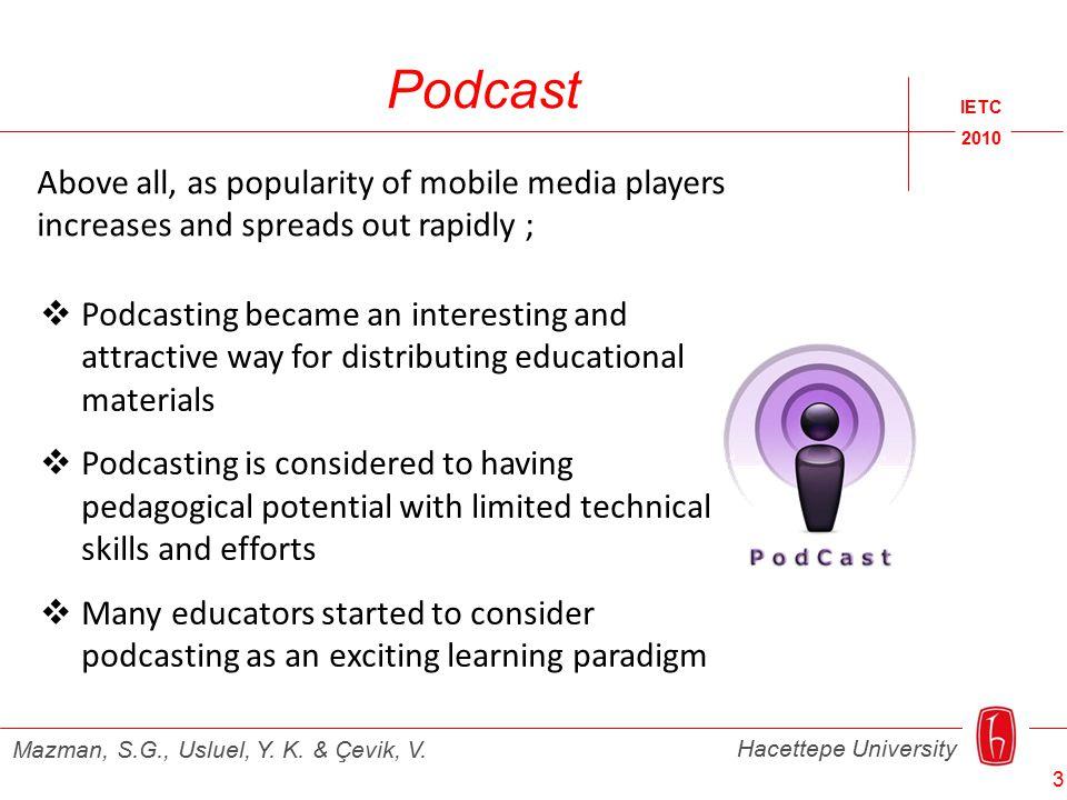 Podcast IETC 2010 Hacettepe University Mazman, S.G., Usluel, Y. K. & Çevik, V.  Podcasting became an interesting and attractive way for distributing
