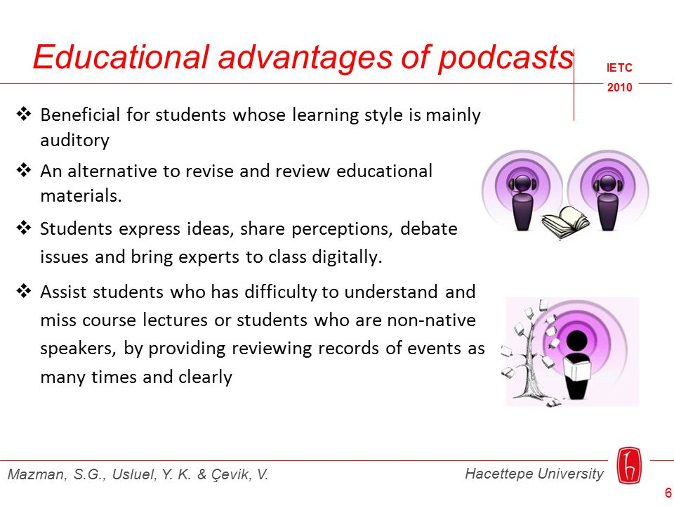 Educational advantages of podcasts IETC 2010 Hacettepe University Mazman, S.G., Usluel, Y.
