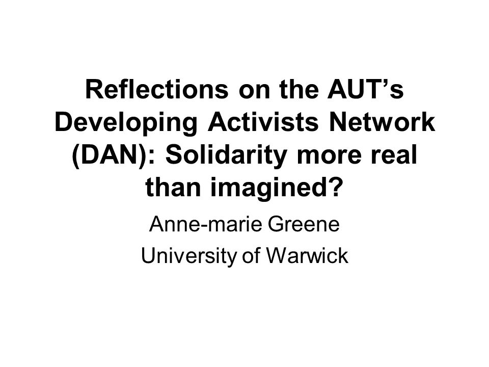 Reflections on the AUT's Developing Activists Network (DAN): Solidarity more real than imagined.